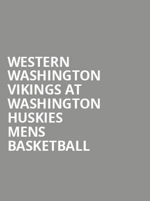 Western Washington Vikings at Washington Huskies Mens Basketball at Alaska Airlines Arena